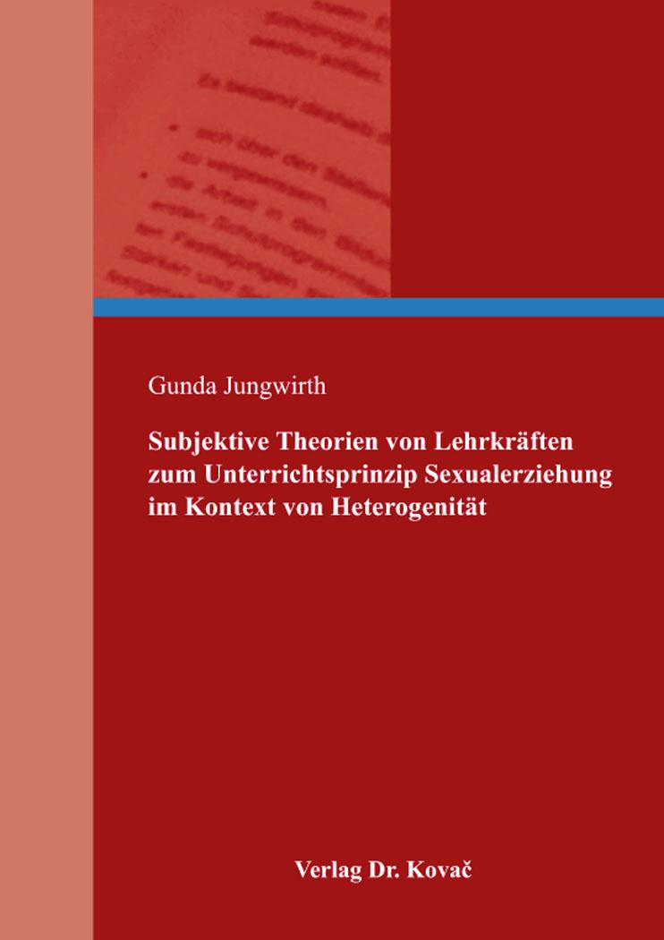 Cover: Subjektive Theorien von Lehrkräften zum Unterrichtsprinzip Sexualerziehung im Kontext von Heterogenität