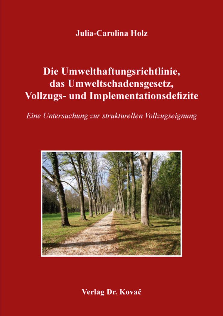 Cover: Die Umwelthaftungsrichtlinie, das Umweltschadensgesetz, Vollzugs- und Implementationsdefizite