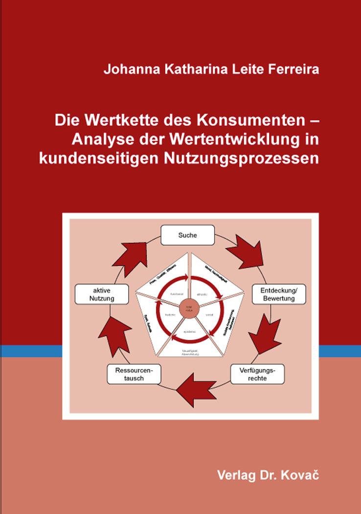 Cover: Die Wertkette des Konsumenten – Analyse der Wertentwicklung in kundenseitigen Nutzungsprozessen