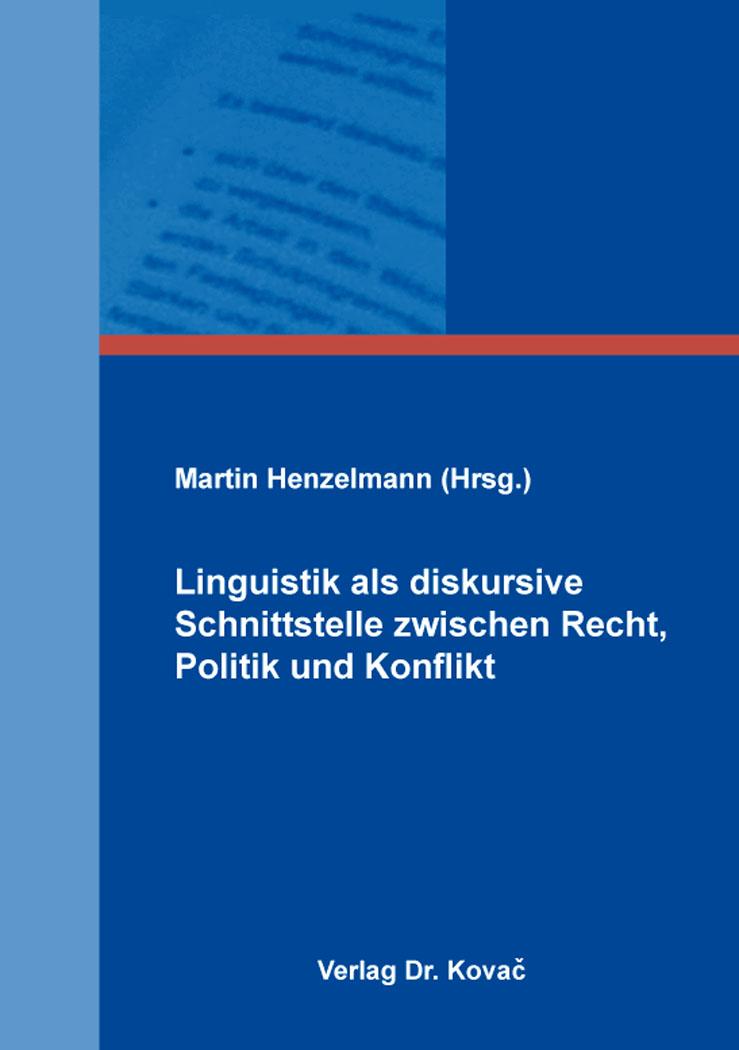 Cover: Linguistik als diskursive Schnittstelle zwischen Recht, Politik und Konflikt