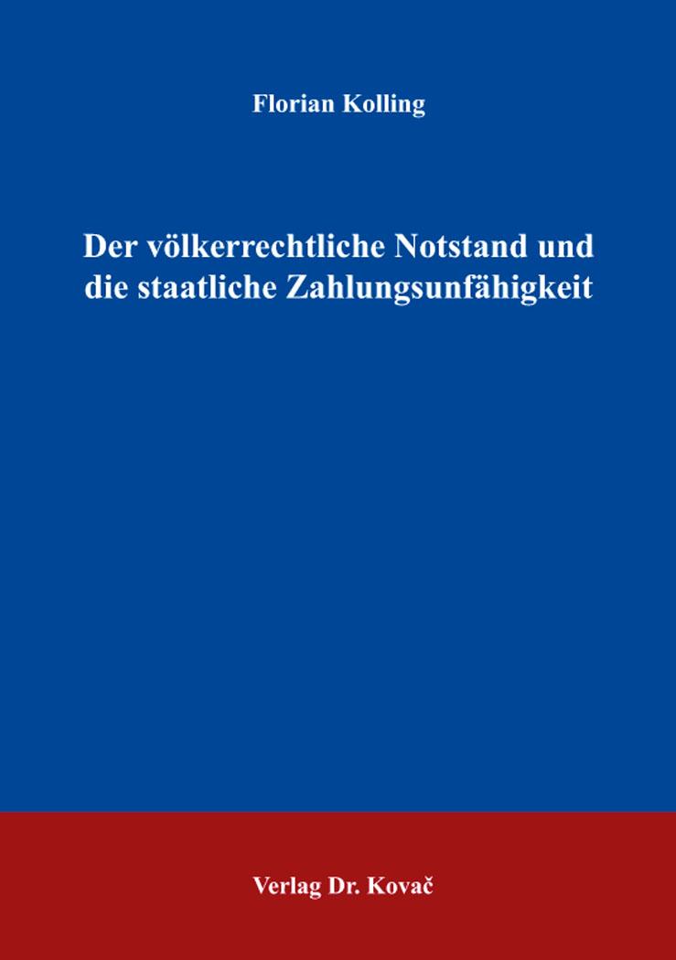 Cover: Der völkerrechtliche Notstand und die staatliche Zahlungsunfähigkeit