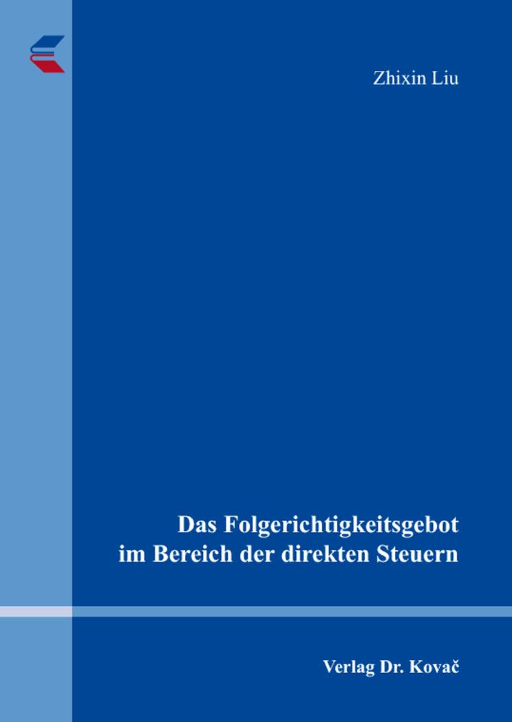 Cover: Das Folgerichtigkeitsgebot im Bereich der direkten Steuern