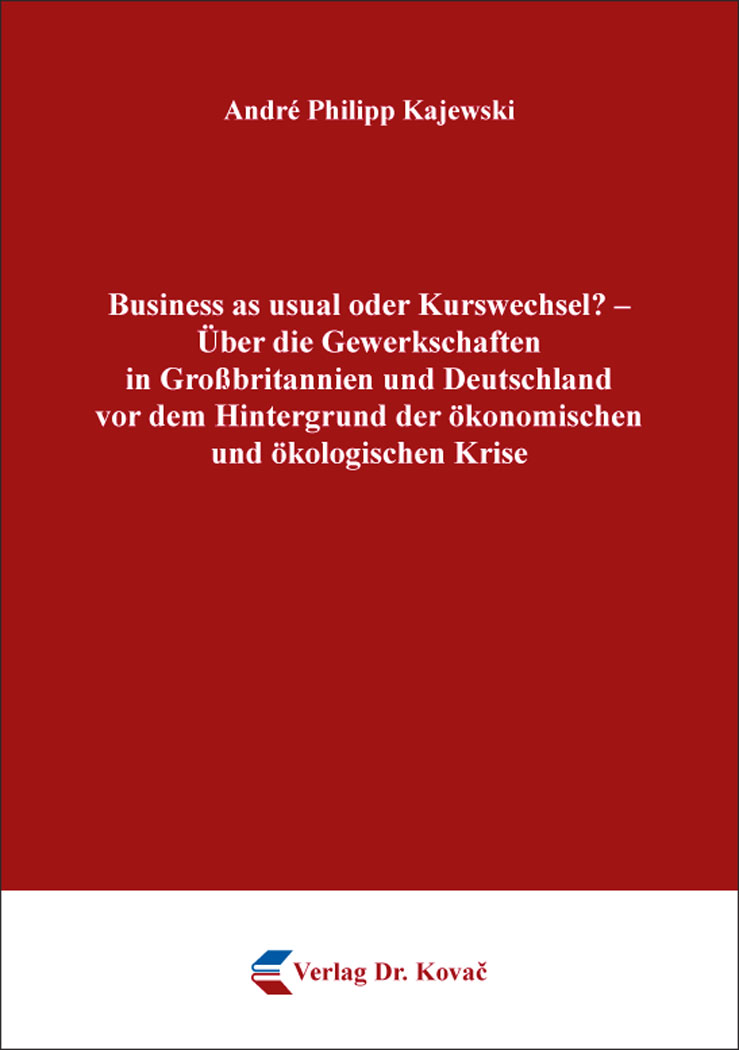 Cover: Business as usual oder Kurswechsel? – Über die Gewerkschaften in Großbritannien und Deutschland vor dem Hintergrund der ökonomischen und ökologischen Krise