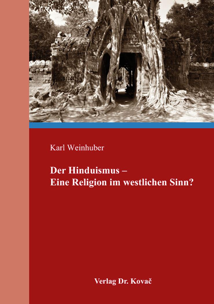 Cover: Der Hinduismus – Eine Religion im westlichen Sinn?