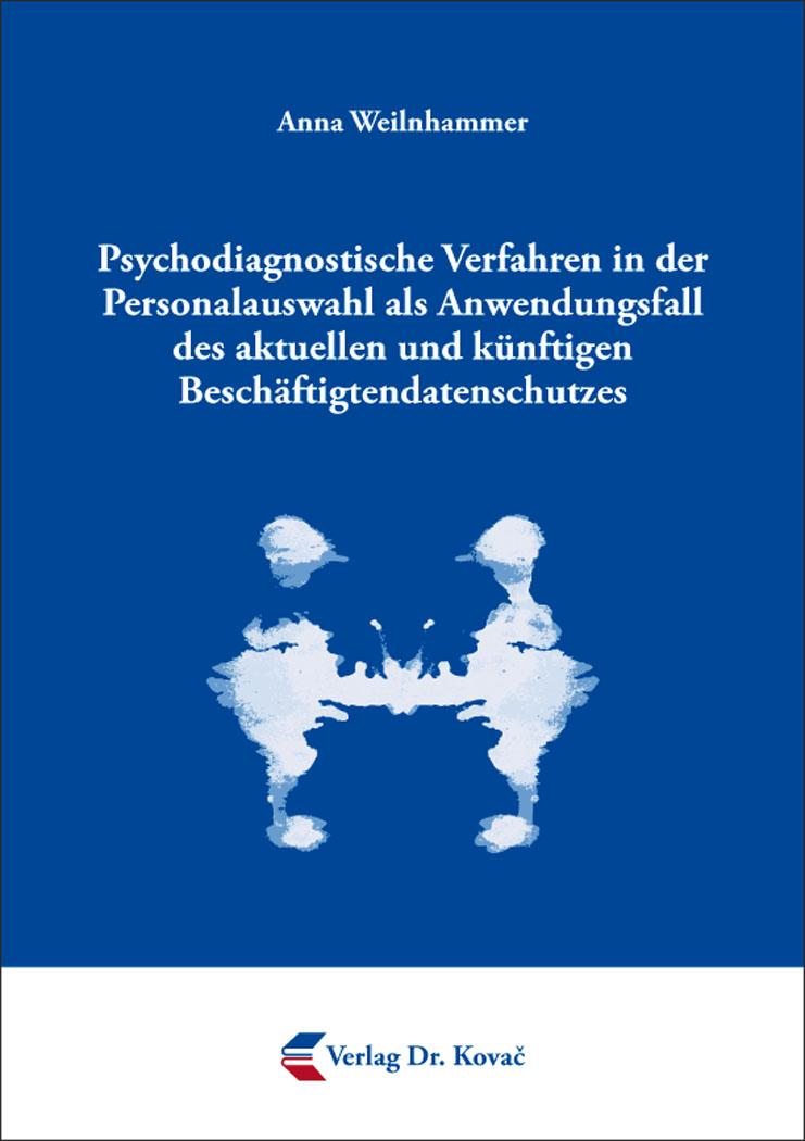 Cover: Psychodiagnostische Verfahren in der Personalauswahl als Anwendungsfall des aktuellen und künftigen Beschäftigtendatenschutzes
