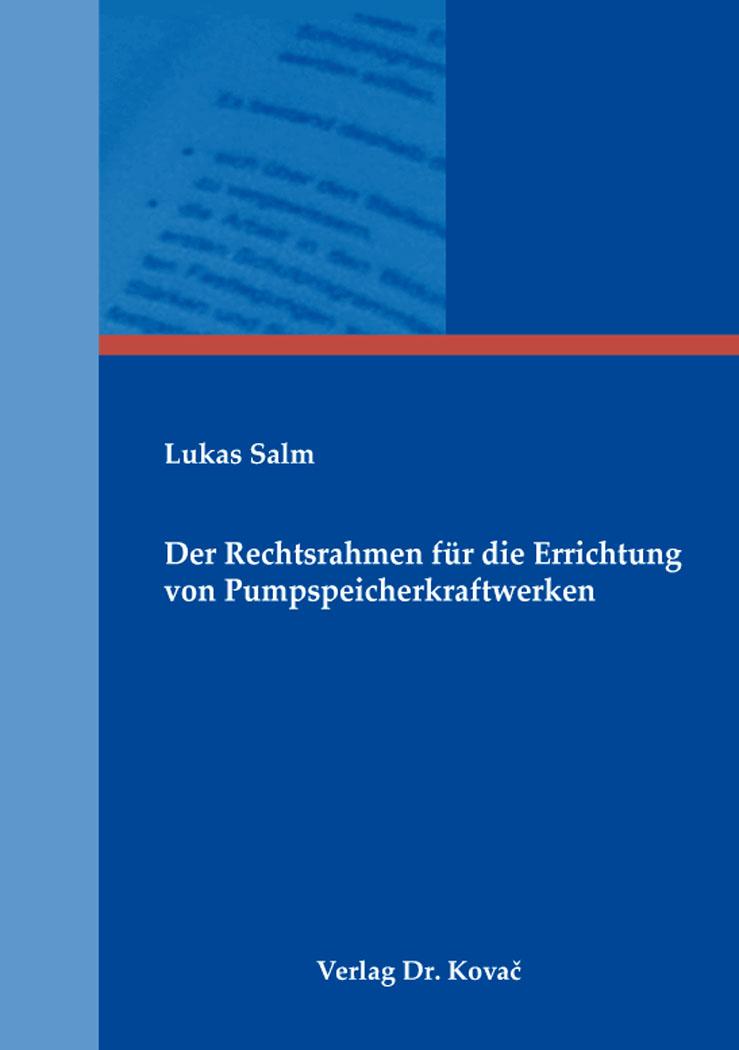Cover: Der Rechtsrahmen für die Errichtung von Pumpspeicherkraftwerken
