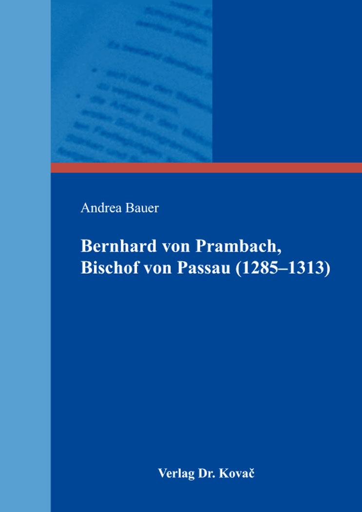 Cover: Bernhard von Prambach, Bischof von Passau (1285–1313)
