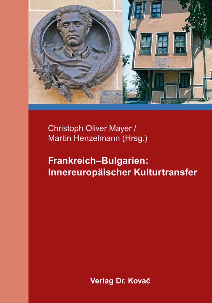 Cover: Frankreich–Bulgarien: Innereuropäischer Kulturtransfer