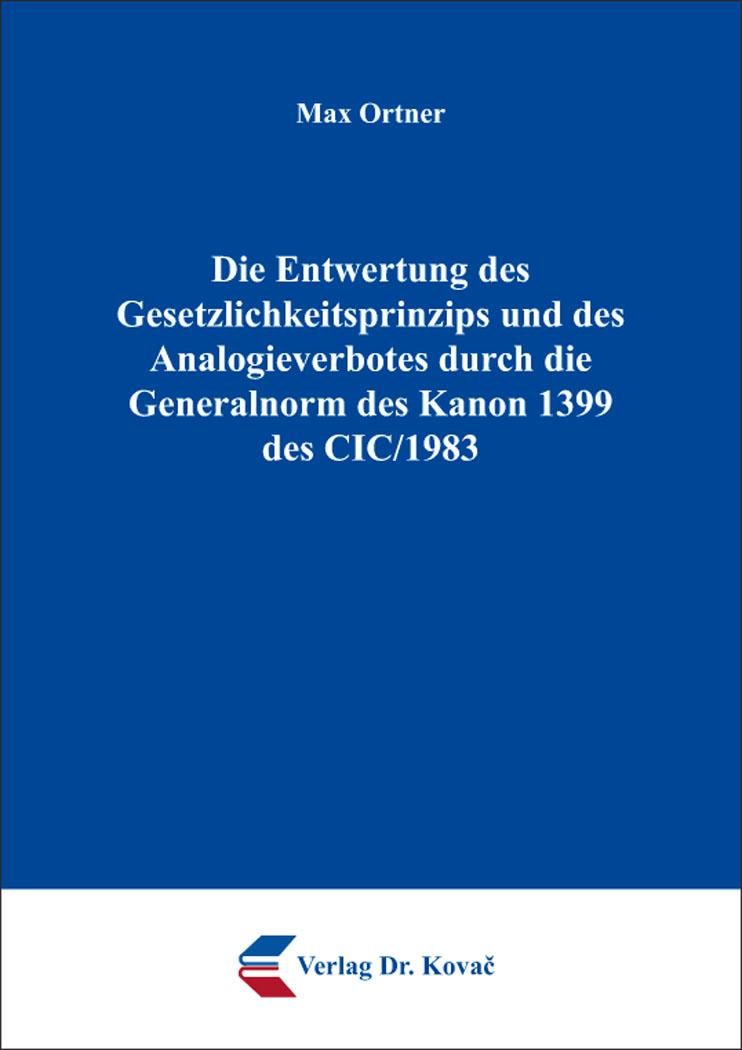 Cover: Die Entwertung des Gesetzlichkeitsprinzips und des Analogieverbotes durch die Generalnorm des Kanon 1399 des CIC/1983