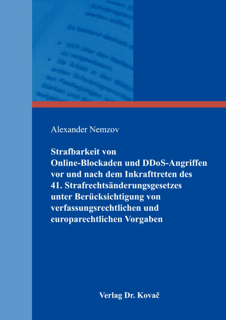 Cover: Strafbarkeit von Online-Blockaden und DDoS-Angriffen vor und nach dem Inkrafttreten des 41. Strafrechtsänderungsgesetzes unter Berücksichtigung von verfassungsrechtlichen und europarechtlichen Vorgaben