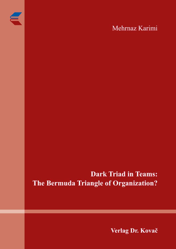 Cover: Dark Triad in Teams: The Bermuda Triangle of Organization?