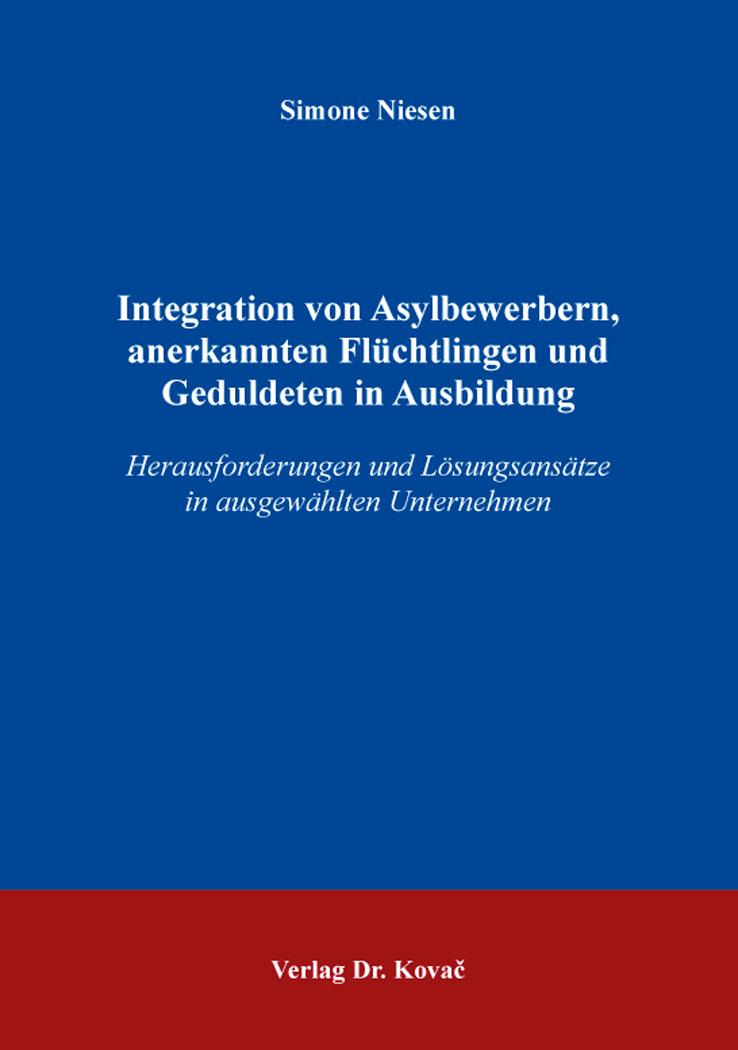 Cover: Integration von Asylbewerbern, anerkannten Flüchtlingen und Geduldeten in Ausbildung