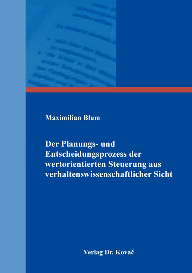 Cover: Der Planungs- und Entscheidungsprozess der wertorientierten Steuerung aus verhaltenswissenschaftlicher Sicht