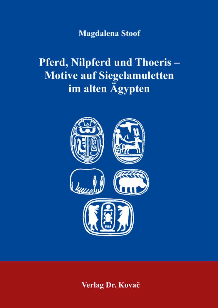 Cover: Pferd, Nilpferd und Thoeris – Motive auf Siegelamuletten im alten Ägypten