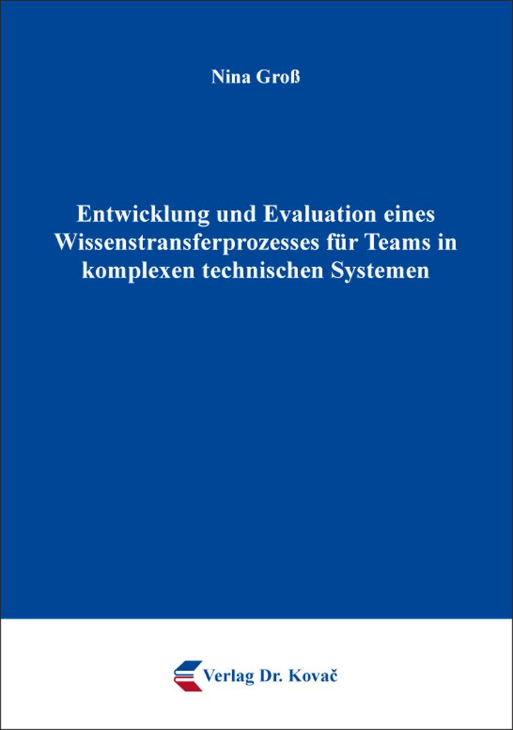 Cover: Entwicklung und Evaluation eines Wissenstransferprozesses für Teams in komplexen technischen Systemen