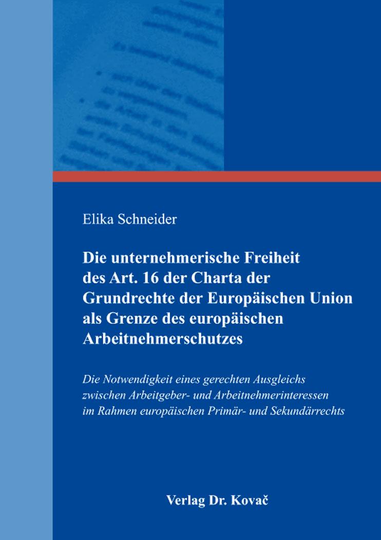 Cover: Die unternehmerische Freiheit des Art. 16 der Charta der Grundrechte der Europäischen Union als Grenze des europäischen Arbeitnehmerschutzes