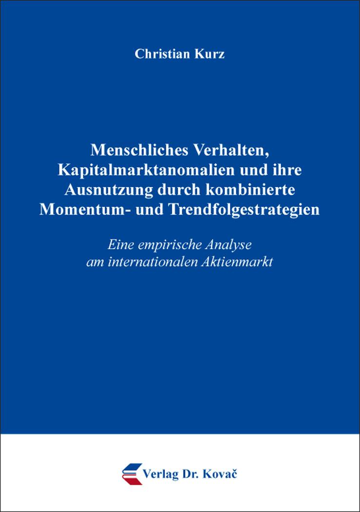 Cover: Menschliches Verhalten, Kapitalmarktanomalien und ihre Ausnutzung durch kombinierte Momentum- und Trendfolgestrategien