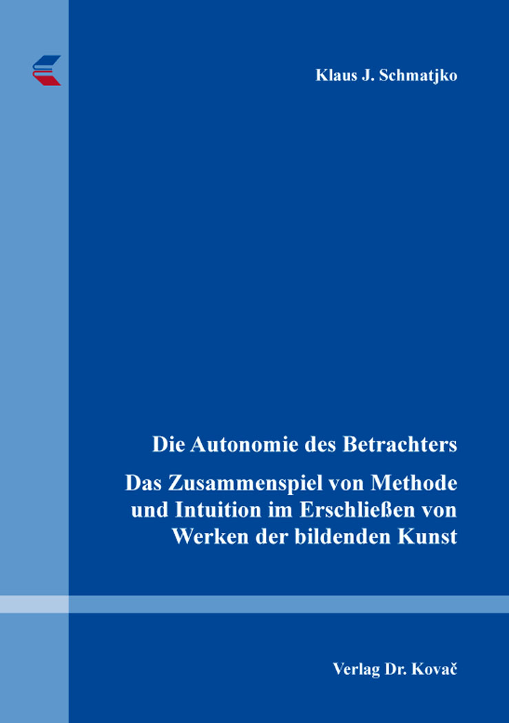 Cover: Die Autonomie des Betrachters – Das Zusammenspiel von Methode und Intuition im Erschließen von Werken der bildenden Kunst