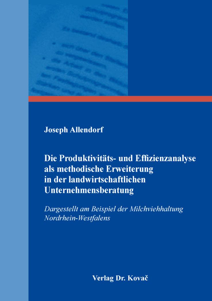 Cover: Die Produktivitäts- und Effizienzanalyse als methodische Erweiterung in der landwirtschaftlichen Unternehmensberatung