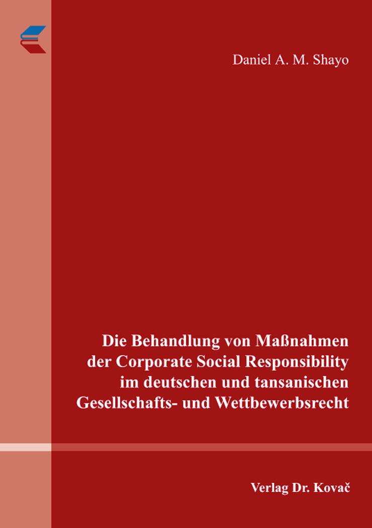 Cover: Die Behandlung von Maßnahmen der Corporate Social Responsibility im deutschen und tansanischen Gesellschafts- und Wettbewerbsrecht