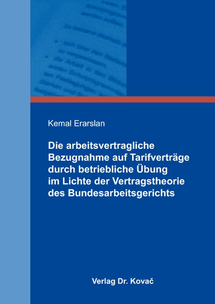 Cover: Die arbeitsvertragliche Bezugnahme auf Tarifverträge durch betriebliche Übung im Lichte der Vertragstheorie des Bundesarbeitsgerichts
