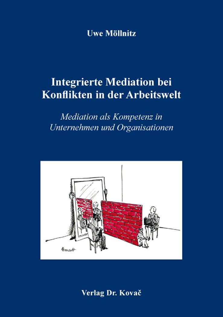 Cover: Integrierte Mediation bei Konflikten in der Arbeitswelt