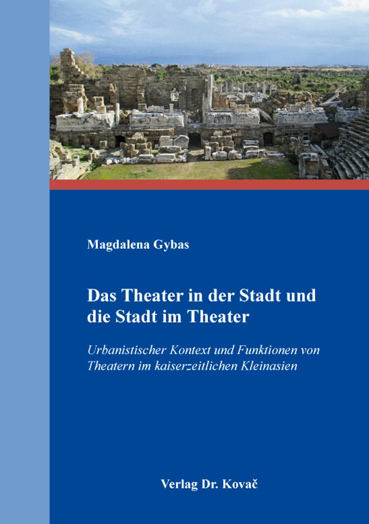 Cover: Das Theater in der Stadt und die Stadt im Theater