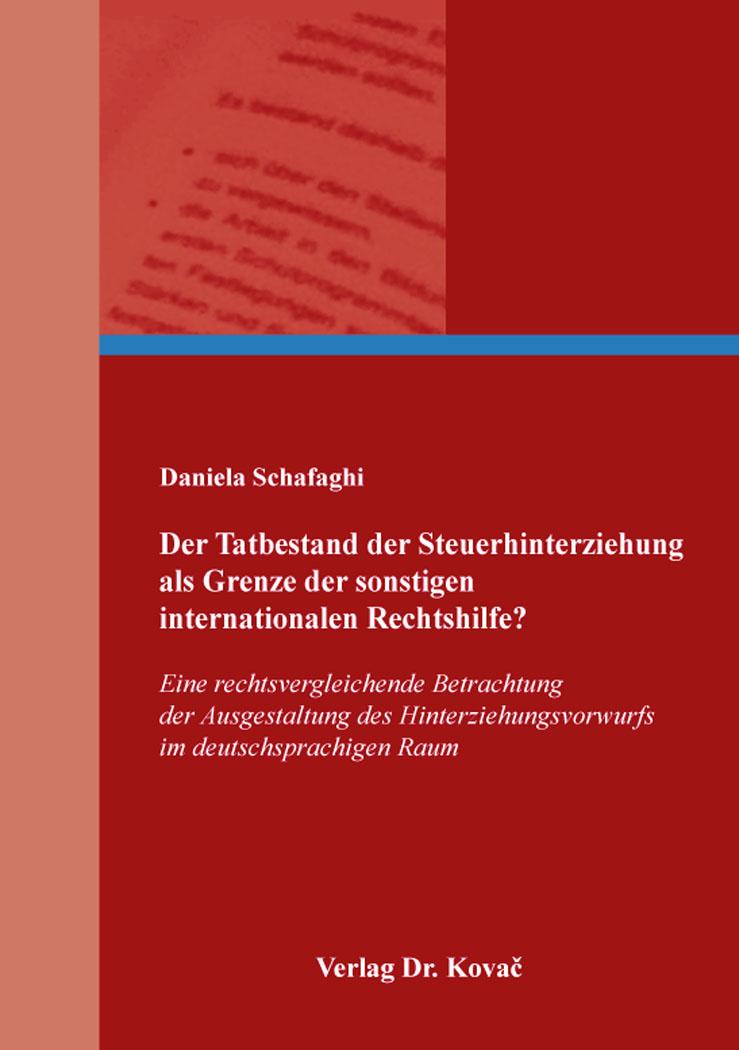 Cover: Der Tatbestand der Steuerhinterziehung als Grenze der sonstigen internationalen Rechtshilfe?