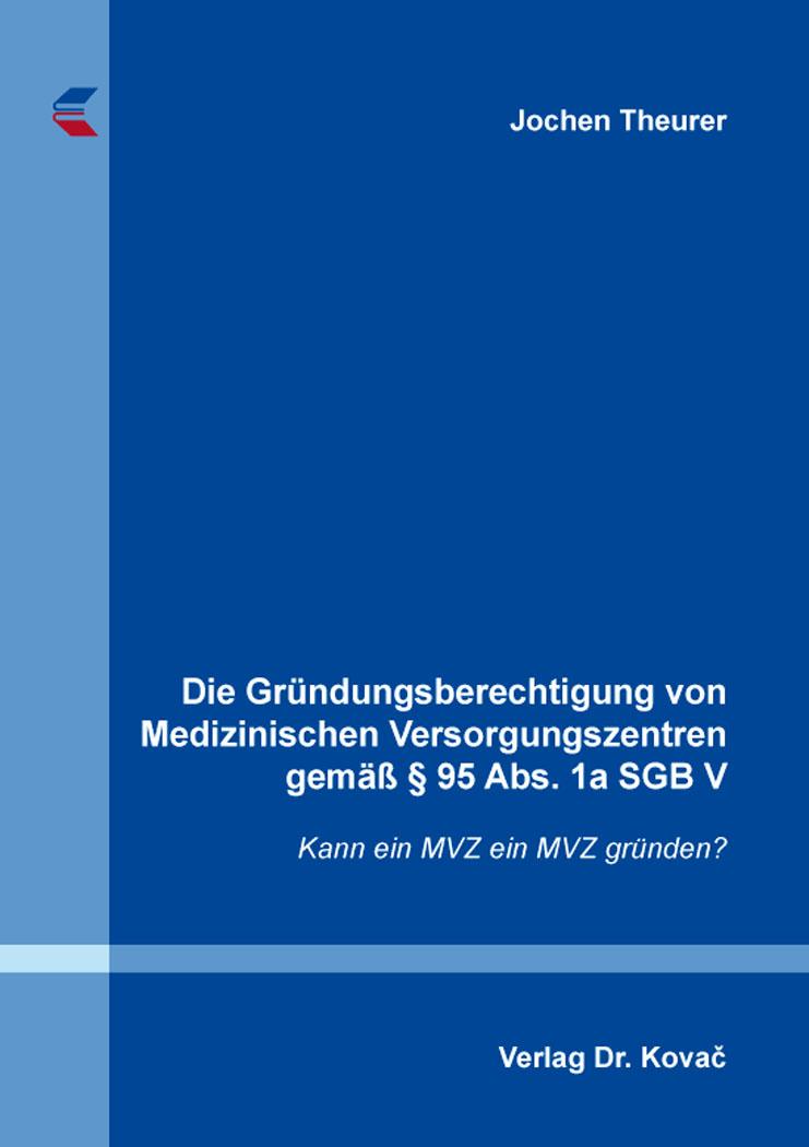Cover: Die Gründungsberechtigung von Medizinischen Versorgungszentren gemäß § 95 Abs. 1a SGB V
