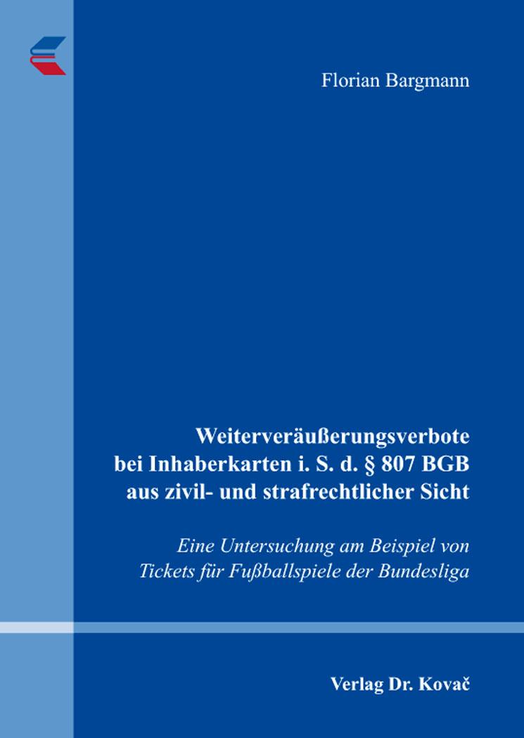 Cover: Weiterveräußerungsverbote bei Inhaberkarten i.S.d. §807BGB aus zivil- und strafrechtlicher Sicht