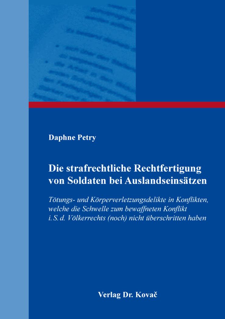 Cover: Die strafrechtliche Rechtfertigung von Soldaten bei Auslandseinsätzen