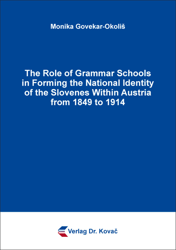 Cover: The Role of Grammar Schools in Forming the National Identity of the Slovenes Within Austria from 1849 to 1914