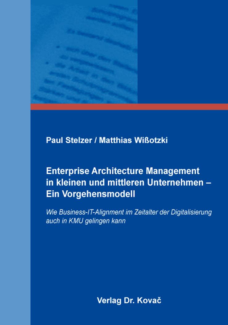 Cover: Enterprise Architecture Management in kleinen und mittleren Unternehmen – Ein Vorgehensmodell