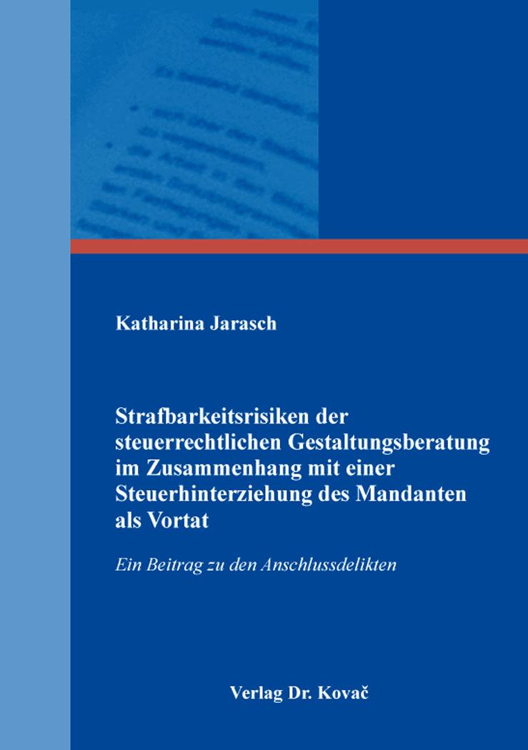 Cover: Strafbarkeitsrisiken der steuerrechtlichen Gestaltungsberatung im Zusammenhang mit einer Steuerhinterziehung des Mandanten als Vortat