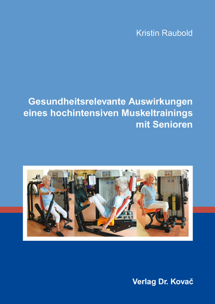 Cover: Gesundheitsrelevante Auswirkungen eines hochintensiven Muskeltrainings mit Senioren
