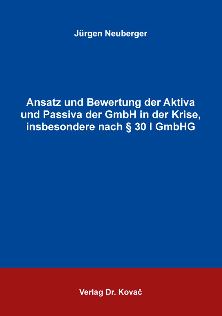 Cover: Ansatz und Bewertung der Aktiva und Passiva der GmbH in der Krise, insbesondere nach § 30 I GmbHG