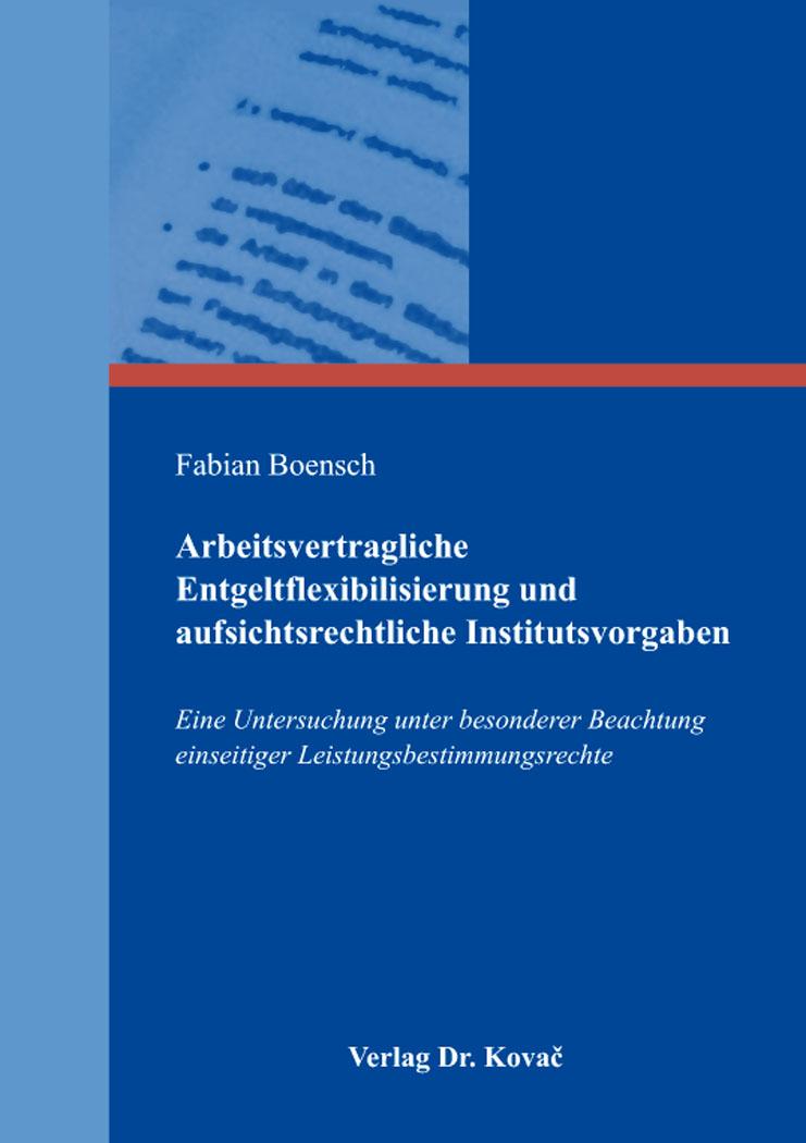 Cover: Arbeitsvertragliche Entgeltflexibilisierung und aufsichtsrechtliche Institutsvorgaben