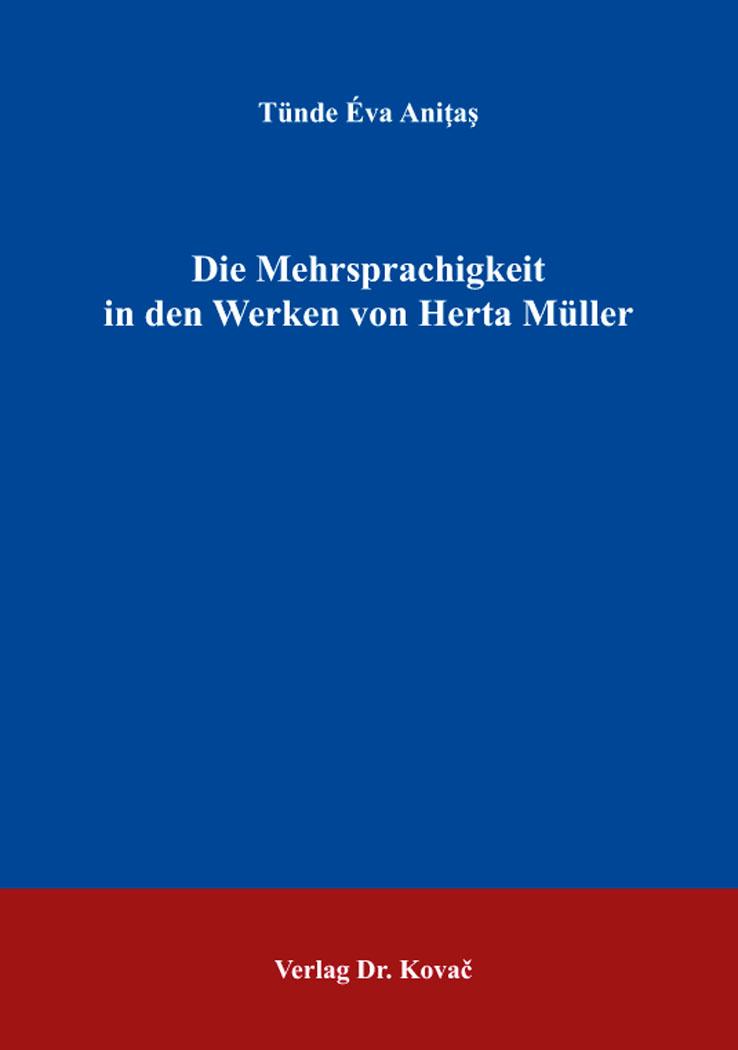 Cover: Die Mehrsprachigkeit in den Werken von Herta Müller