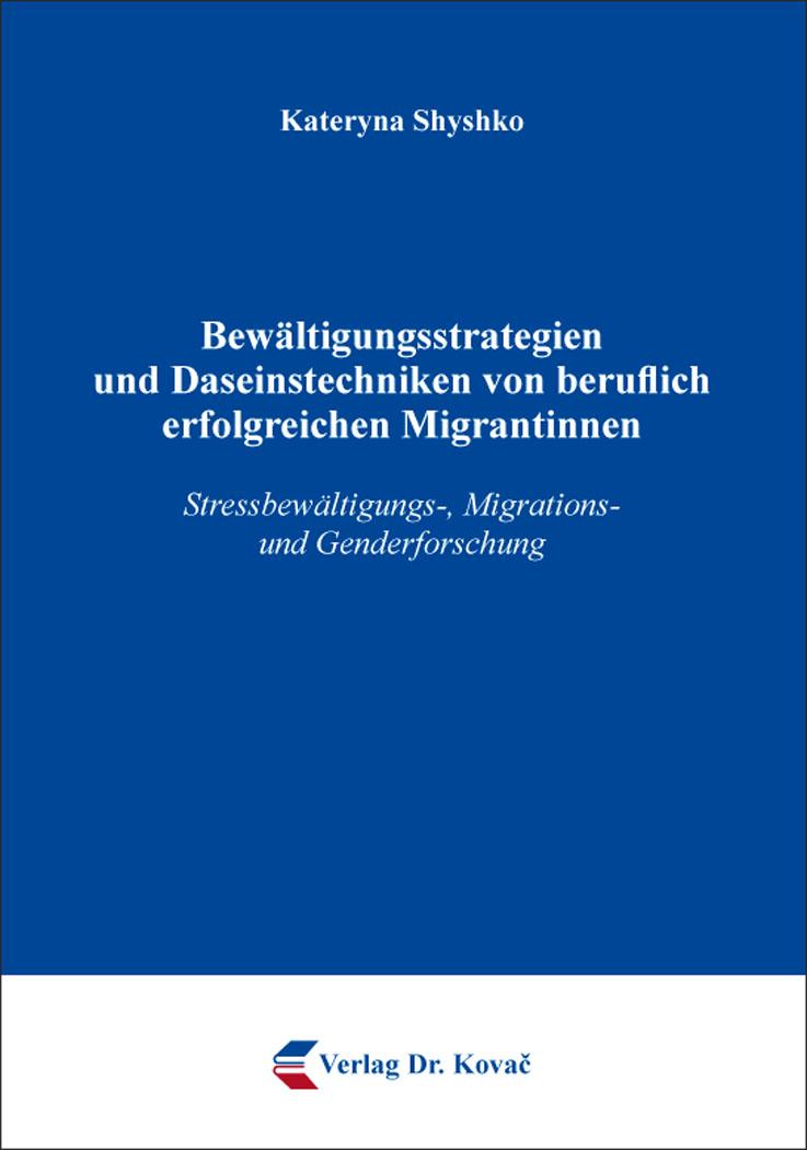 Cover: Bewältigungsstrategien und Daseinstechniken von beruflich erfolgreichen Migrantinnen