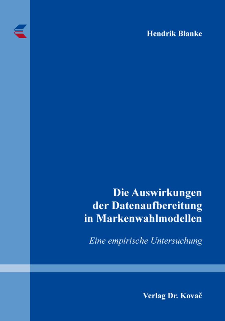 Cover: Die Auswirkungen der Datenaufbereitung in Markenwahlmodellen