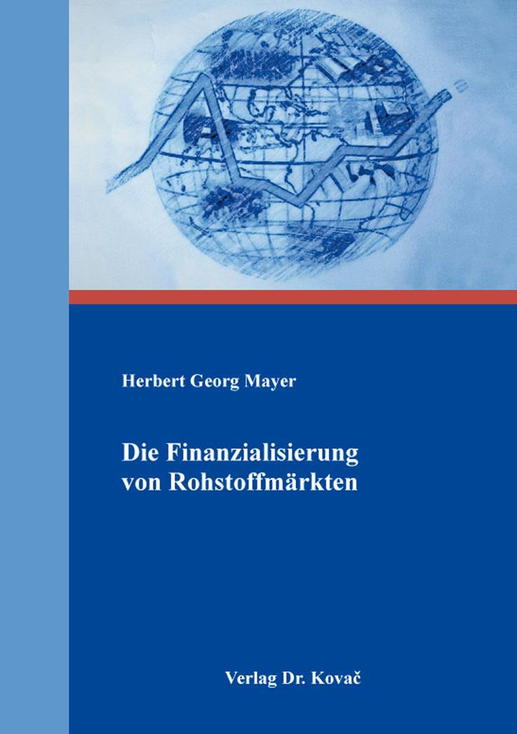 Cover: Die Finanzialisierung von Rohstoffmärkten