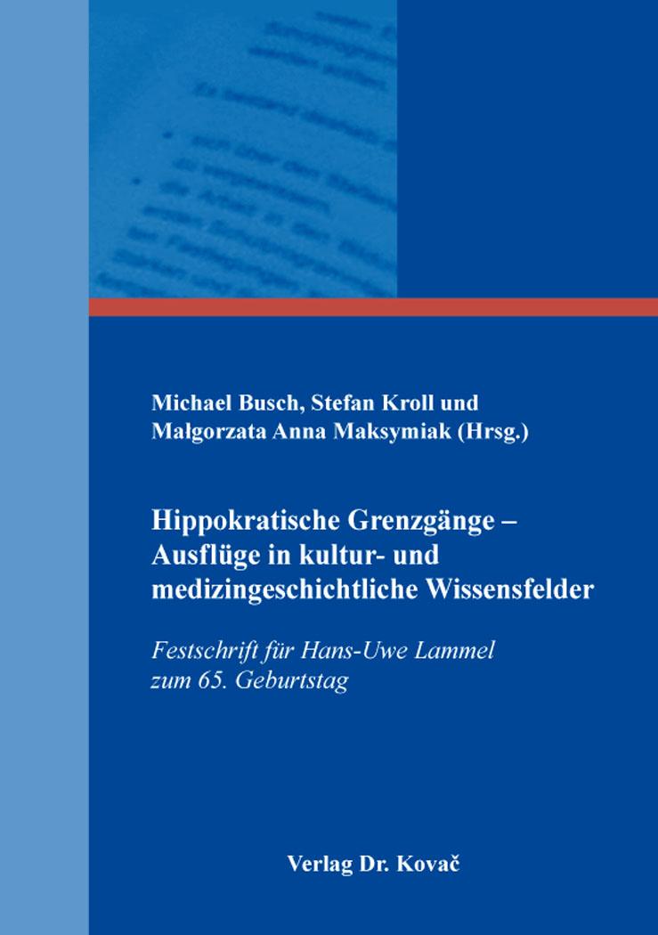 Cover: Hippokratische Grenzgänge – Ausflüge in kultur- und medizingeschichtliche Wissensfelder
