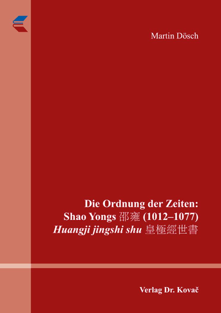 Cover: Die Ordnung der Zeiten: Shao Yongs 邵雍 (1012–1077) Huangji jingshi shu 皇極經世書