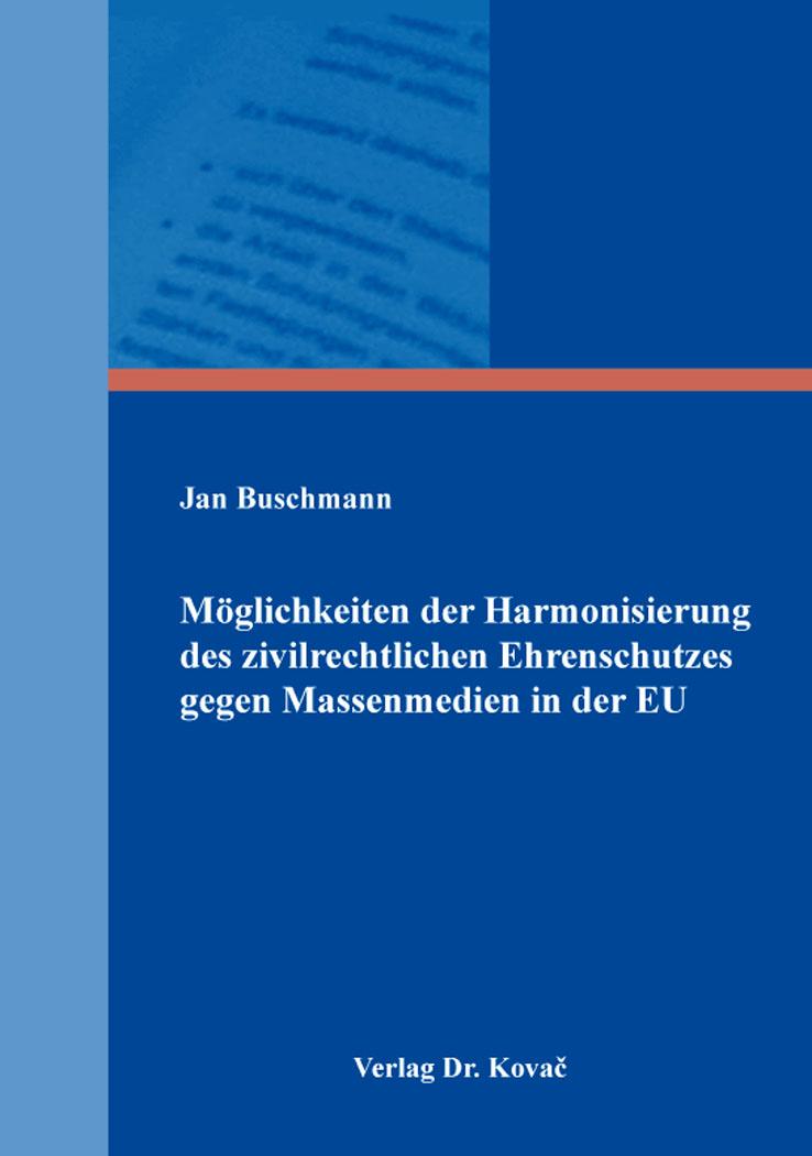 Cover: Möglichkeiten der Harmonisierung des zivilrechtlichen Ehrenschutzes gegen Massenmedien in der EU