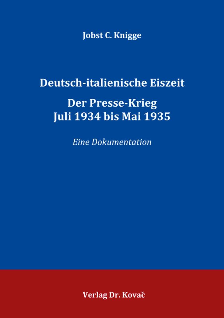 Cover: Deutsch-italienische Eiszeit. Der Presse-Krieg Juli 1934 bis Mai 1935