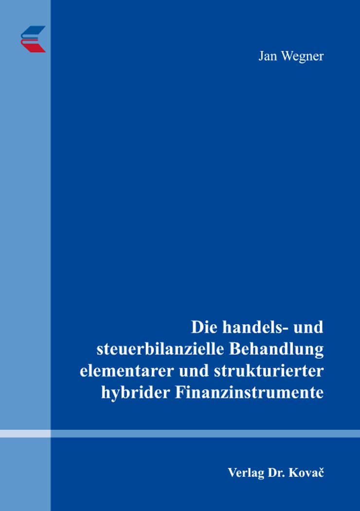 Cover: Die handels- und steuerbilanzielle Behandlung elementarer und strukturierter hybrider Finanzinstrumente