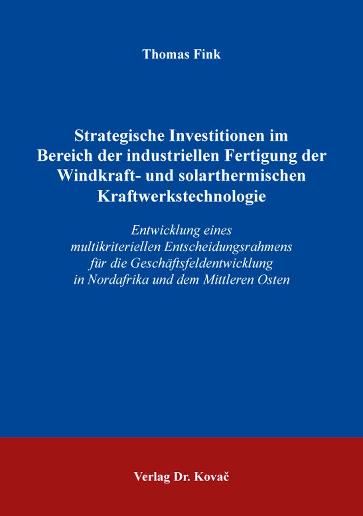 Cover: Strategische Investitionen im Bereich der industriellen Fertigung der Windkraft- und solarthermischen Kraftwerkstechnologie