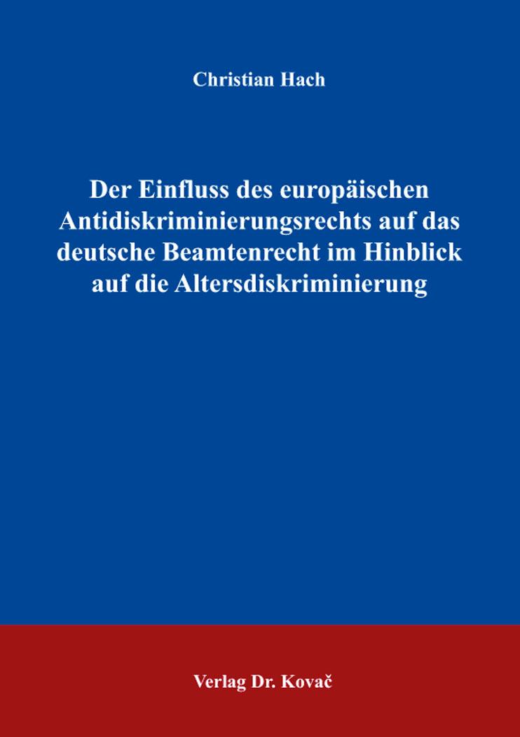 Cover: Der Einfluss des europäischen Antidiskriminierungsrechts auf das deutsche Beamtenrecht im Hinblick auf die Altersdiskriminierung