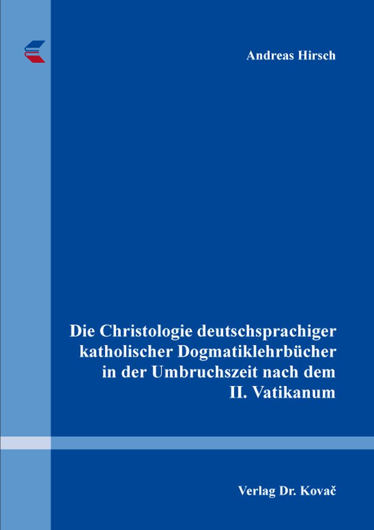 Cover: Die Christologie deutschsprachiger katholischer Dogmatiklehrbücher in der Umbruchszeit nach dem II. Vatikanum