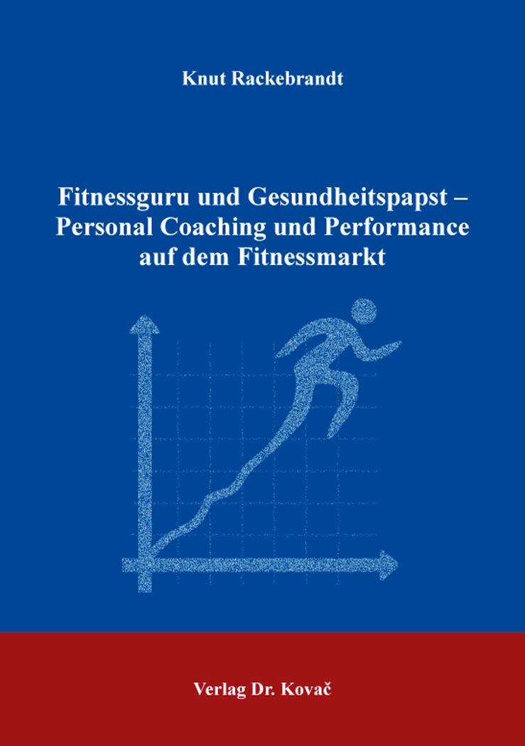 Cover: Fitnessguru und Gesundheitspapst – Personal Coaching und Performance auf dem Fitnessmarkt